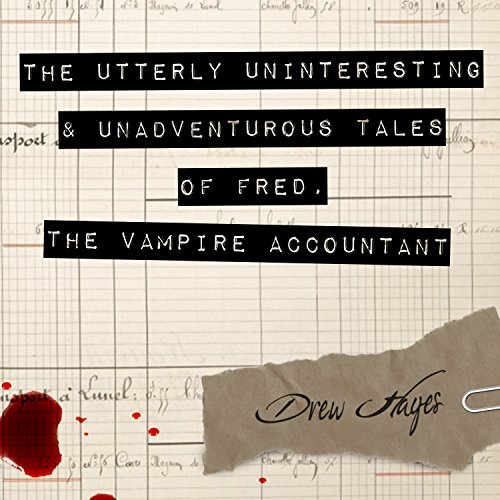 The Utterly Uninteresting and Unadventurous Tales of Fred, the Vampire Accountant audiobook cover art