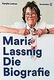 Maria Lassnig: Die Biografie - Lettner Natalie