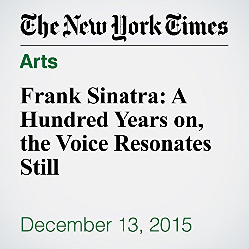 Frank Sinatra: A Hundred Years on, the Voice Resonates Still audiobook cover art