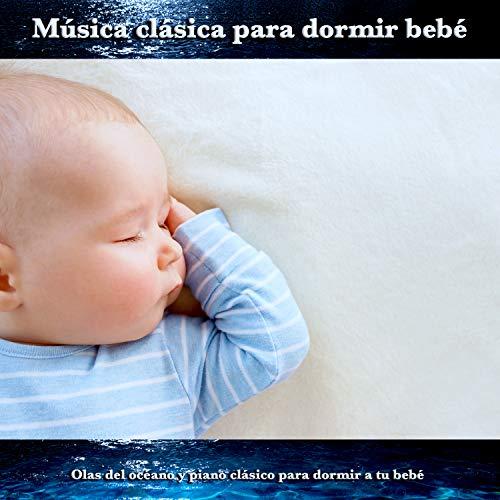 Música clásica para dormir bebé:Olas del océano y piano clásico para dormir a tu bebé