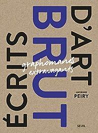 Écrits d'art brut - Graphomanes extravagants par Lucienne Peiry