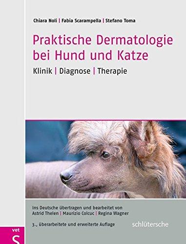 Praktische Dermatologie bei Hund und Katze: Klinik - Diagnose - Therapie