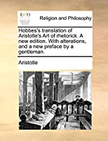 Hobbes's Translation of Aristotle's Art of Rhetorick. a New Edition. with Alterations, and a New Preface by a Gentleman.
