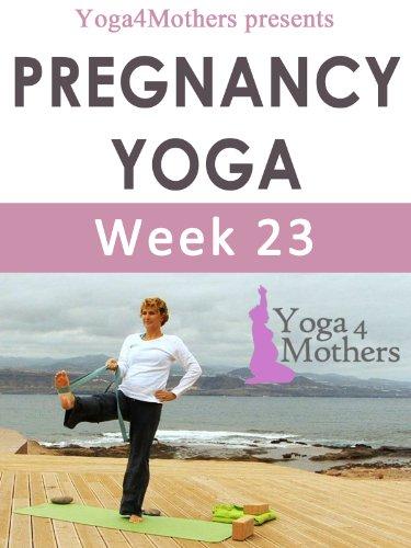 Yoga4mothers Week 23 of Pregnancy (Pregnancy Yoga Ebooks Book 13) (English Edition)