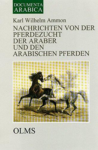 Nachrichten von der Pferdezucht der Araber und den arabischen Pferden: Nebst einem Anhange über die Pferdezucht in Persien, Turkomanien und die ... 2: Ethnologie - Literatur - Kulturgeschichte)