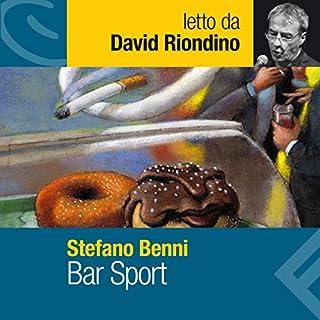 Bar Sport                   Di:                                                                                                                                 Stefano Benni                               Letto da:                                                                                                                                 David Riondino                      Durata:  4 ore e 18 min     65 recensioni     Totali 4,4