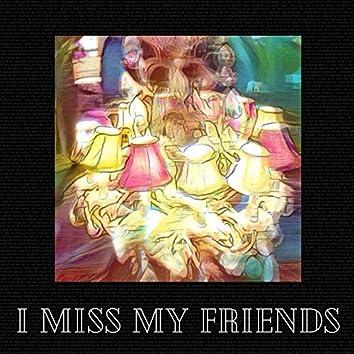 I Miss My Friends