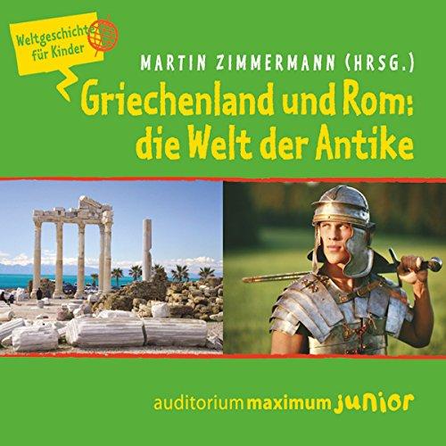 Griechenland und Rom: die Welt der Antike (Weltgeschichte für Kinder) audiobook cover art