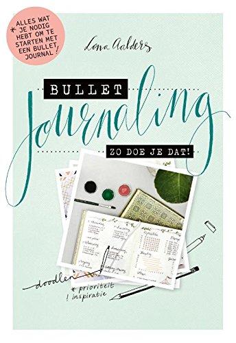 Bullet journaling: zo doe je dat!: Alles wat je nodig hebt om te starten met een bullet journal