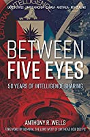 Between Five Eyes: Fifty Years Inside the Five Eyes Intelligence Community