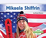MIKAELA SHIFFRIN (Olympic Biographies) - Grace Hansen