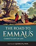 The Road To Emmaus: Christ's Gift of Life