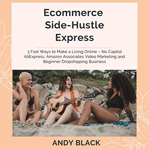 Ecommerce Side-Hustle Express: 3 Fast Ways to Make a Living Online – No Capital AliExpress, Amazon Associates Video Marketing and Beginner Dropshipping Business (English Edition)