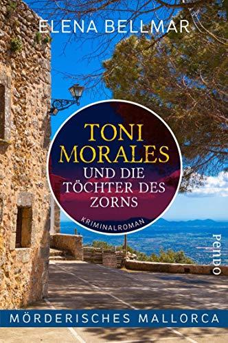 Mörderisches Mallorca – Toni Morales und die Töchter des Zorns: Ein Mallorca-Krimi (Comandante-Toni-Morales-Reihe 1)