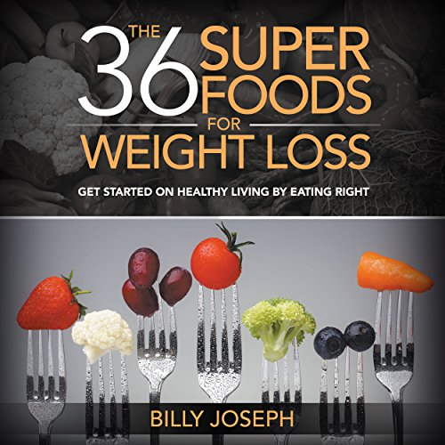 The 36 Superfoods for Weight Loss audiobook cover art