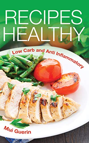 Recipes Healthy: Low Carb and Anti Inflammatory (English Edition)