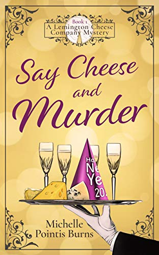 Say Cheese and Murder (A Lemington Cheese Company Mystery Book 1) by [Michelle Pointis Burns]