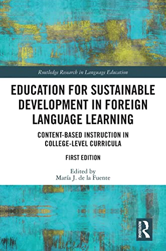Education for Sustainable Development in Foreign Language Learning: Content-Based Instruction in College-Level Curricula (Routledge Research in Language Education) (English Edition)