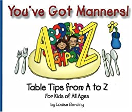 You've Got Manners!: Table Tips from A to Z for Kids of All Ages (You've Got Manners series)