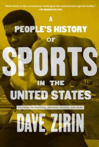 A People s History of Sports in the United States 250 Years of Politics Protest People and Play