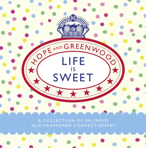 Life is Sweet: A Collection of Splendid Old-Fashioned Confectionery (English Edition)