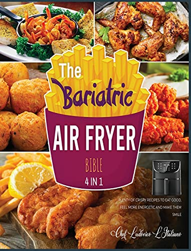 The Bariatric Air Fryer Bible [4 Books in 1]: Plenty of Crispy Recipes to Eat Good, Feel More Energetic and Make Them Smile
