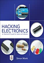 Hacking Electronics: An Illustrated DIY Guide for Makers and Hobbyists (English Edition)