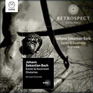 J.S. Bach: Easter and Ascension Oratorios by Retrospect Ensemble