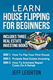 Real Estate Investing Books! - Learn House Flipping For Beginners: Includes Three Real Estate Investing Books: How To Flip Your First House, Probate Real Estate Investing, How To Estimate Repair Costs On A Rehab