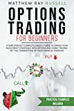 Options Trading For Beginners: a Simplified but Complete Crash Course to Create Your Investment Strategies with Options and Swing Trading. Set the Cornerstone of Your Financial Freedom.