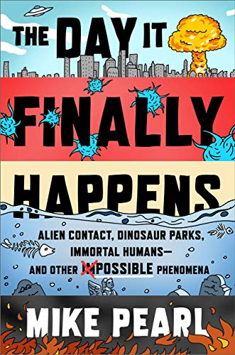 The Day It Finally Happens: Alien Contact, Dinosaur Parks, Immortal Humans - And Other Possible Phenomena (English Edition)