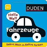 Hallo Welt: Fahrzeuge: ab 6 Monaten (DUDEN Pappbilderbücher 6+ Monate)