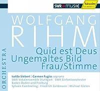 Rihm: Quid est Deus / Ungemaltes Bild / Frau/Stimmen (Rihm Edition 4) by SWR Vokalensemble Stuttgart (2009-10-13)