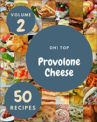 Oh! Top 50 Provolone Cheese Recipes Volume 2: Best-ever Provolone Cheese Cookbook for Beginners (English Edition)