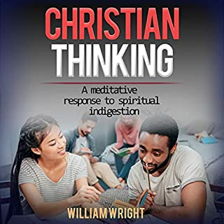 Christian Thinking     A Meditative Response to Spiritual Indigestion              By:                                                                                                                                 Mr. William Leon Wright                               Narrated by:                                                                                                                                 Kevin McAdams                      Length: 5 hrs and 30 mins     Not rated yet     Overall 0.0