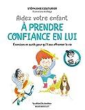 Le cabinet des émotions - Aidez votre enfant à prendre confiance en lui: Exercices et outils pour qu'il ose affronter la vie