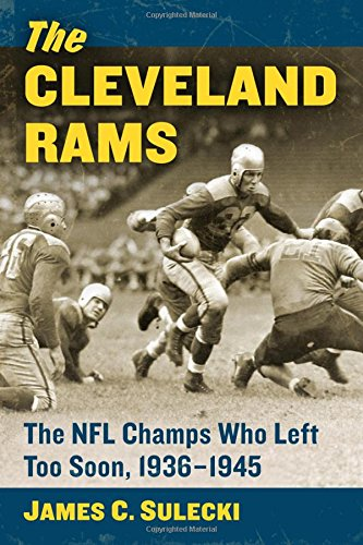 The Cleveland Rams: The NFL Champs Who Left Too Soon, 1936-1945