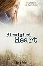Blemished Heart: One Girl's Escape from Abuse to Freedom by Fern Boldt (2014-10-06)