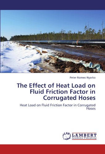 The Effect of Heat Load on Fluid Friction Factor in Corrugated Hoses: Heat Load on Fluid Friction Factor in Corrugated Hoses