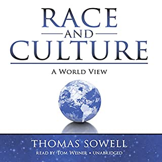 Race and Culture     A World View              By:                                                                                                                                 Thomas Sowell                               Narrated by:                                                                                                                                 Tom Weiner                      Length: 10 hrs and 55 mins     10 ratings     Overall 5.0