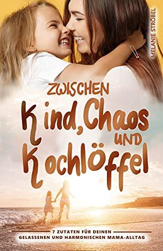 Zwischen Kind, Chaos und Kochlöffel: 7...