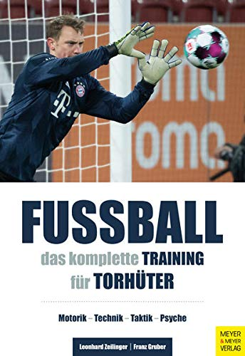 Fußball: Das komplette Training für Torhüter: Motorik - Technik - Taktik - Psyche