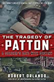 THE TRAGEDY OF PATTON A Soldier's Date With Destiny: Could World War II's Greatest General Have Stopped the Cold War? (English Edition)