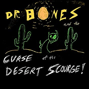 Dr. Bones and the Curse of the Desert Scourge