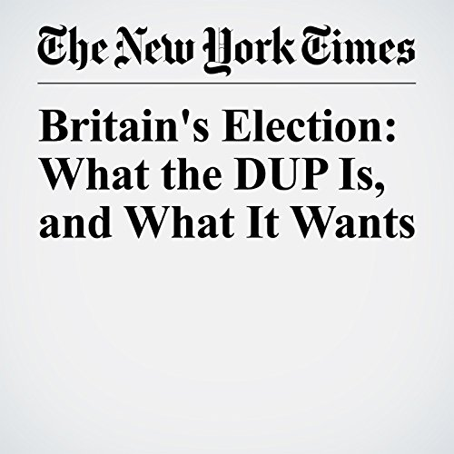 Britain's Election: What the DUP Is, and What It Wants audiobook cover art