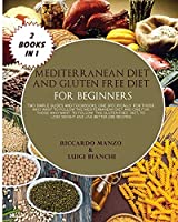 Mediterranean Diet and Gluten Free Diet for Beginners: Two Simple Guides and Cookbooks, One Specifically for Those Who Want to Follow the Mediterranean Diet and One for Those Who Want to Follow the Gluten-Free Diet, to Lose Weight and Live Better (300 Recipes) Two Books in One
