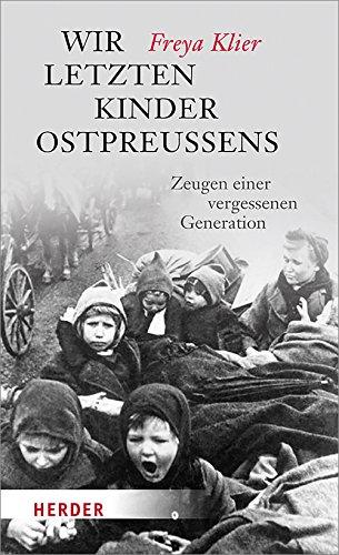 Wir letzten Kinder Ostpreußens: Zeugen einer vergessenen Generation (HERDER spektrum)