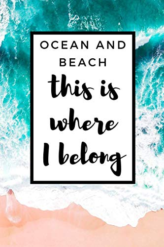 Ocean And Beach This Is Where I Belong: Motivational Notebook For Sea Lovers, Daily Inspirational Minimalist Journal   Positive Thoughts, Ideas, Goals And Boosting Quotes to Write Down and Doodle