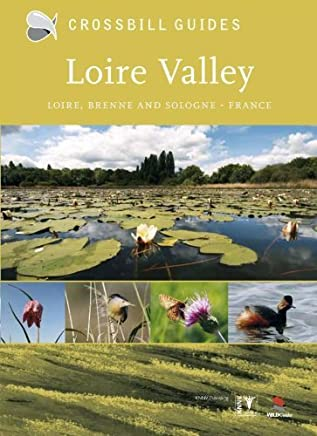 Loire Valley: Loire, Brenne & Sologne (Crossbill Guides) by Dirk Hilbers Tony William(2011-02-25)
