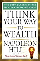 Think Your Way to Wealth (Tarcher Success Classics) by Napoleon Hill(2011-08-04)